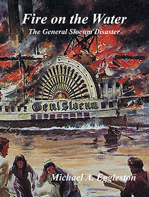 """Eggleston '61 Publishes """"Fire on the Water, The General Slocum Disaster"""""""