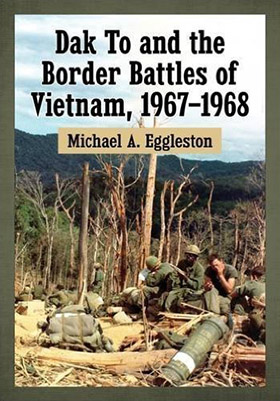 Eggleston '61 Dak To and the Border Battles of Vietnam, 1967-1968